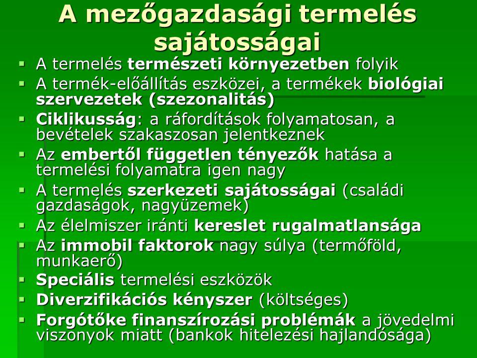 A mezőgazdasági termelés sajátosságai  A termelés természeti környezetben folyik  A termék-előállítás eszközei, a termékek biológiai szervezetek (sz