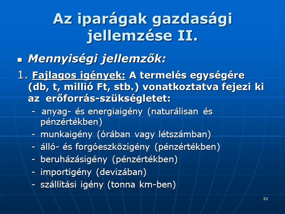 21 Az iparágak gazdasági jellemzése II.Mennyiségi jellemzők: Mennyiségi jellemzők: 1.