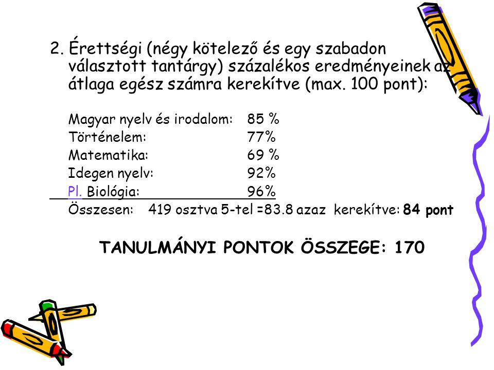 2. Érettségi (négy kötelező és egy szabadon választott tantárgy) százalékos eredményeinek az átlaga egész számra kerekítve (max. 100 pont): Magyar nye