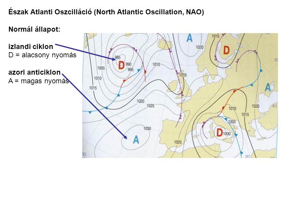 Észak Atlanti Oszcilláció (North Atlantic Oscillation, NAO) Normál állapot: izlandi ciklon D = alacsony nyomás azori anticiklon A = magas nyomás