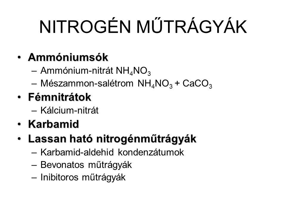 NITROGÉN MŰTRÁGYÁK AmmóniumsókAmmóniumsók –Ammónium-nitrát NH 4 NO 3 –Mészammon-salétrom NH 4 NO 3 + CaCO 3 FémnitrátokFémnitrátok –Kálcium-nitrát Kar