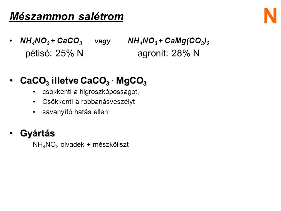 Mészammon salétrom NH 4 NO 3 + CaCO 3 vagy NH 4 NO 3 + CaMg(CO 3 ) 2 pétisó: 25% N agronit: 28% N CaCO 3 illetve CaCO 3. MgCO 3CaCO 3 illetve CaCO 3.