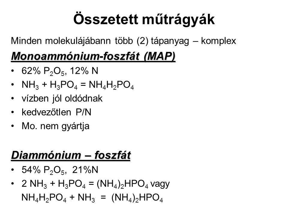 Összetett műtrágyák Minden molekulájábann több (2) tápanyag – komplex Monoammónium-foszfát (MAP) 62% P 2 O 5, 12% N NH 3 + H 3 PO 4 = NH 4 H 2 PO 4 ví