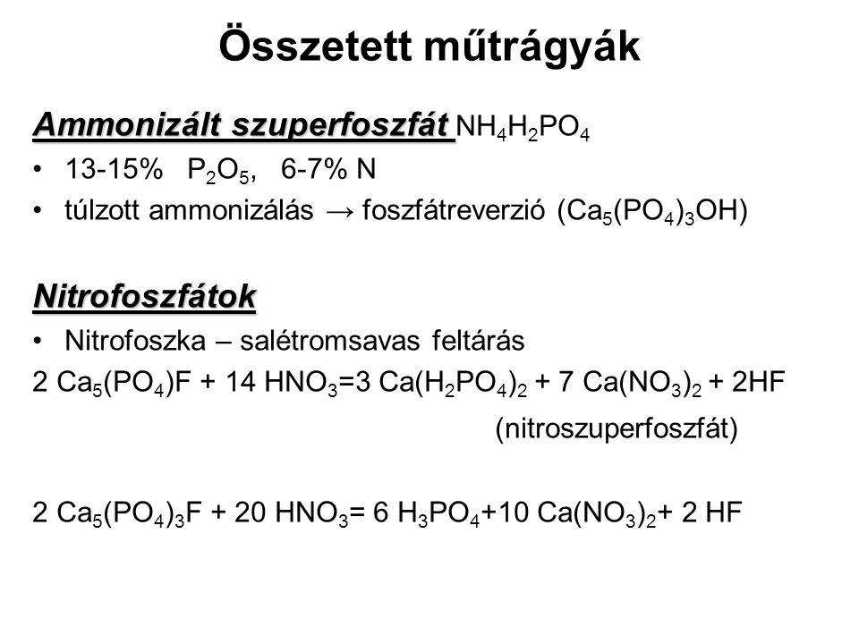 Összetett műtrágyák Ammonizált szuperfoszfát Ammonizált szuperfoszfát NH 4 H 2 PO 4 13-15% P 2 O 5, 6-7% N túlzott ammonizálás → foszfátreverzió (Ca 5