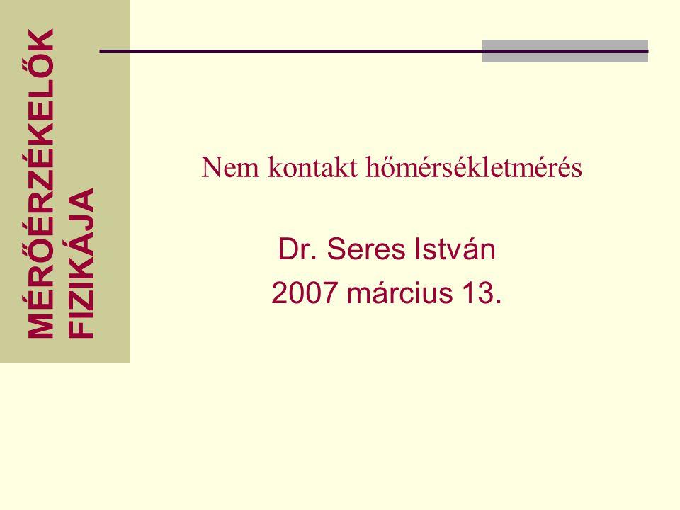 MÉRŐÉRZÉKELŐK FIZIKÁJA Nem kontakt hőmérsékletmérés Dr. Seres István 2007 március 13.