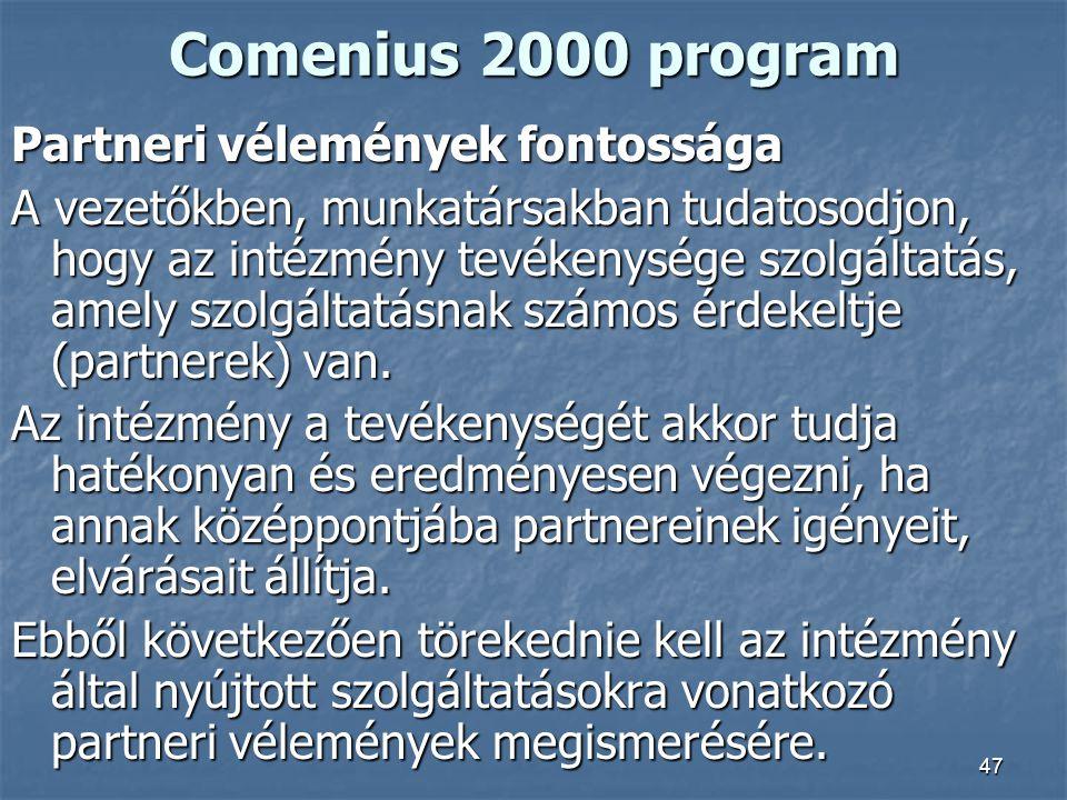 47 Comenius 2000 program Partneri vélemények fontossága A vezetőkben, munkatársakban tudatosodjon, hogy az intézmény tevékenysége szolgáltatás, amely
