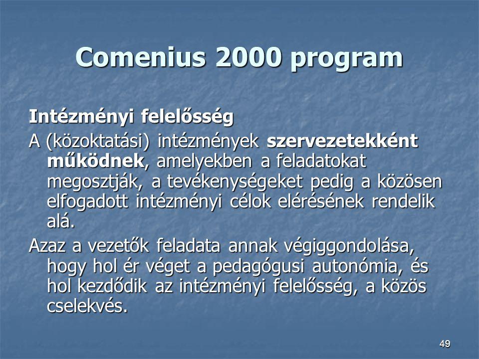 49 Comenius 2000 program Intézményi felelősség A (közoktatási) intézmények szervezetekként működnek, amelyekben a feladatokat megosztják, a tevékenysé