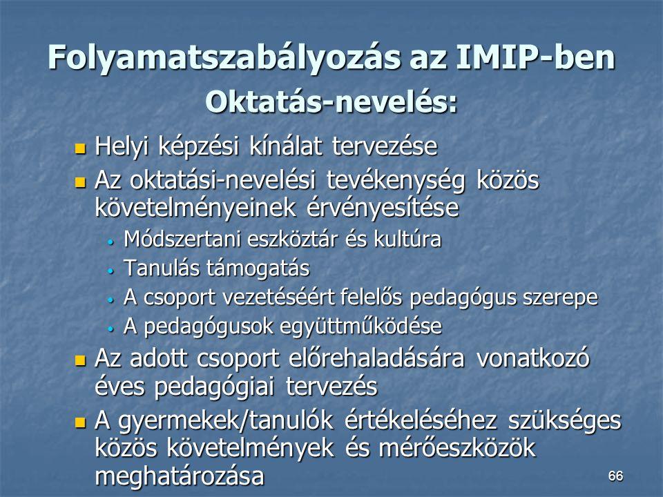 66 Folyamatszabályozás az IMIP-ben Oktatás-nevelés: Helyi képzési kínálat tervezése Helyi képzési kínálat tervezése Az oktatási-nevelési tevékenység k