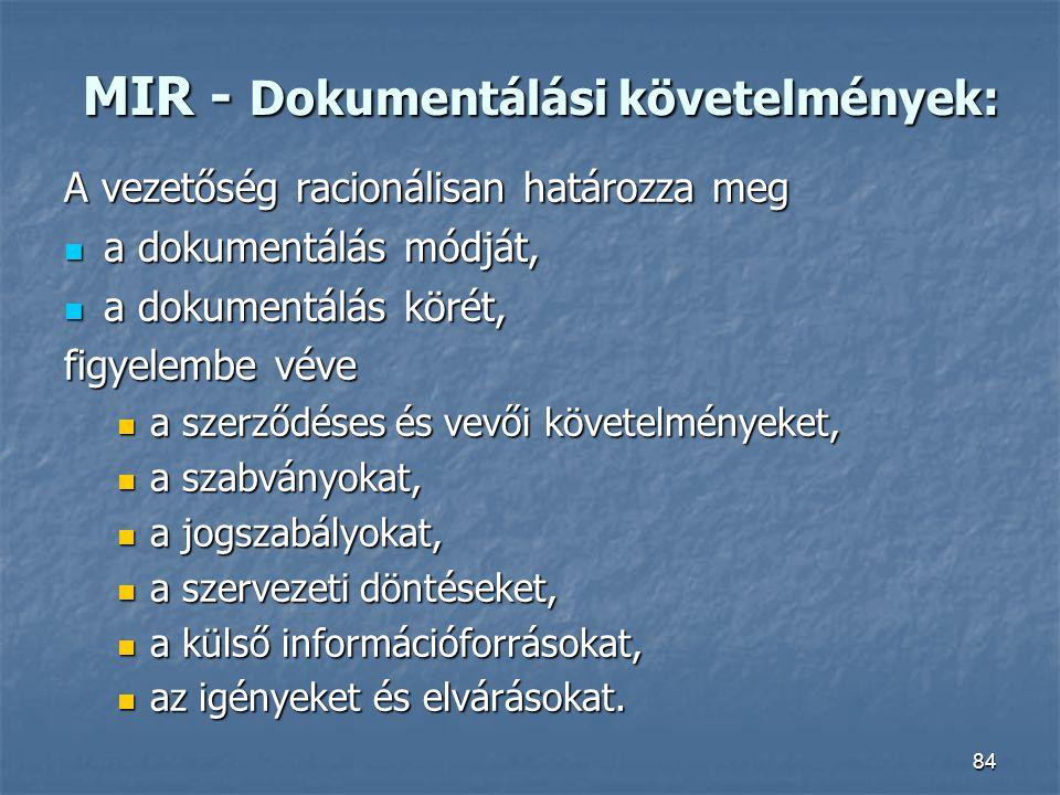 84 MIR - Dokumentálási követelmények: A vezetőség racionálisan határozza meg a dokumentálás módját, a dokumentálás módját, a dokumentálás körét, a dok