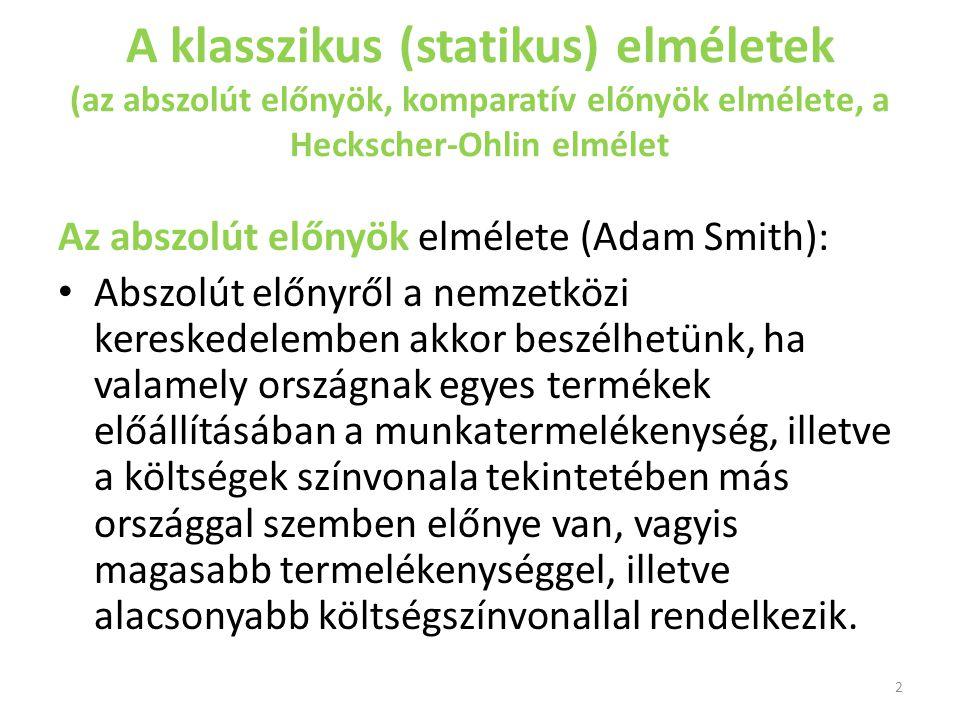 A klasszikus (statikus) elméletek (az abszolút előnyök, komparatív előnyök elmélete, a Heckscher-Ohlin elmélet Az abszolút előnyök elmélete (Adam Smit