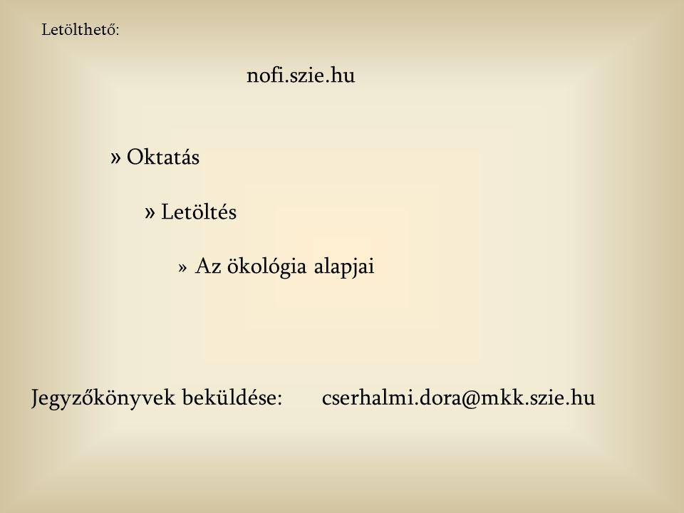 Letölthető: nofi.szie.hu » Oktatás » Letöltés »Az ökológia alapjai Jegyzőkönyvek beküldése: cserhalmi.dora@mkk.szie.hu