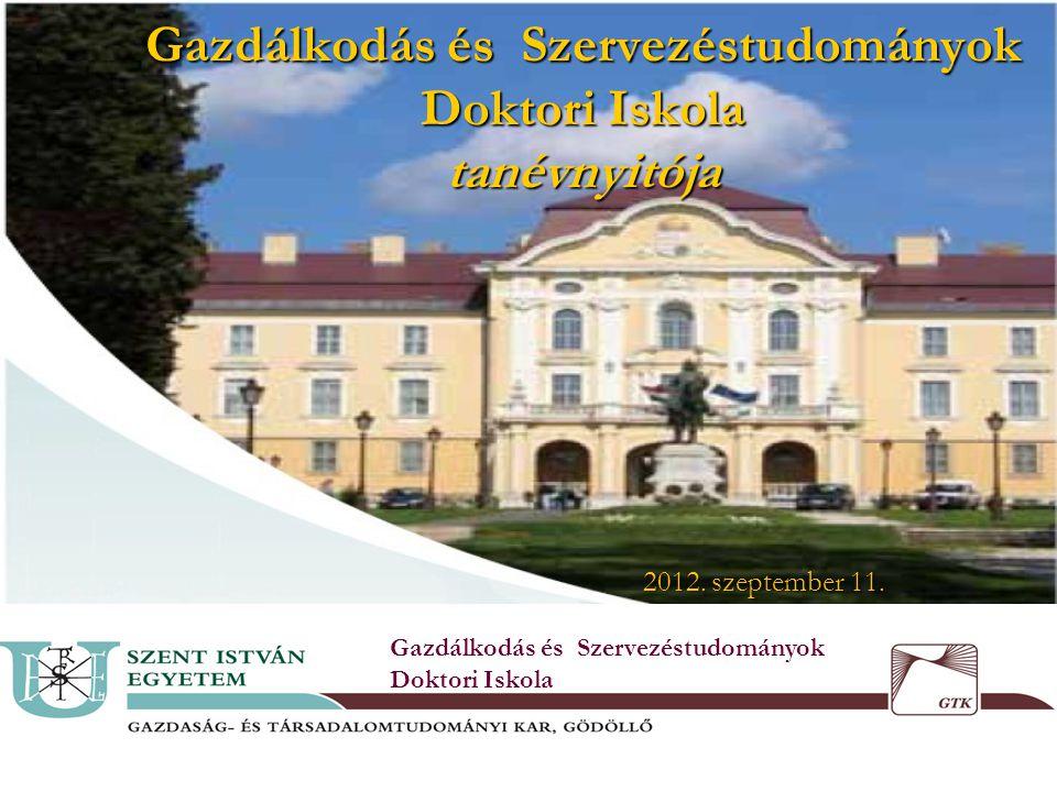 Gazdálkodás és Szervezéstudományok Doktori Iskola tanévnyitója Gazdálkodás és Szervezéstudományok Doktori Iskola 2012.