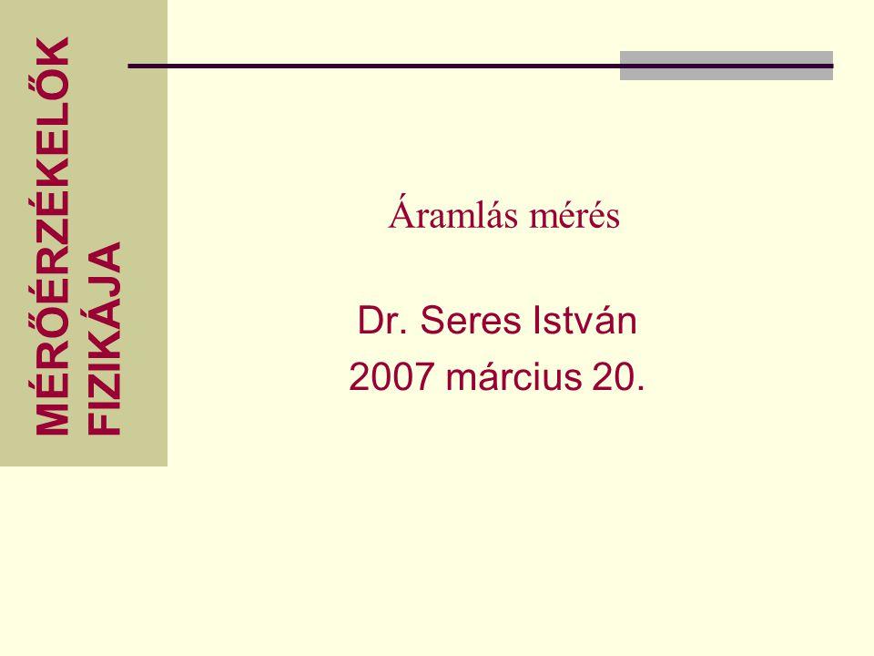 MÉRŐÉRZÉKELŐK FIZIKÁJA Áramlás mérés Dr. Seres István 2007 március 20.