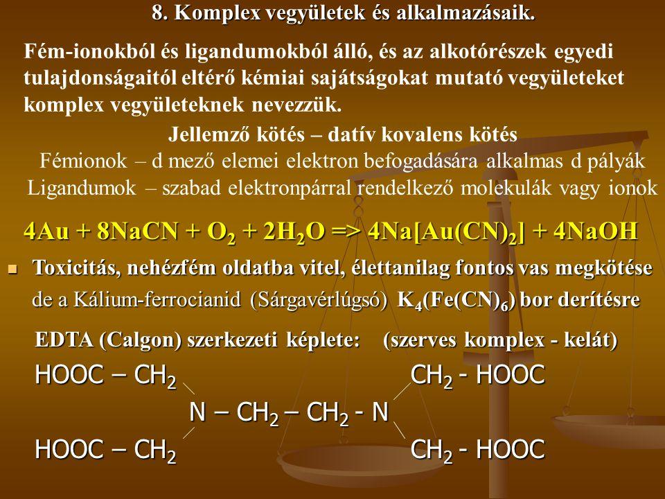 8. Komplex vegyületek és alkalmazásaik. Fém-ionokból és ligandumokból álló, és az alkotórészek egyedi tulajdonságaitól eltérő kémiai sajátságokat muta