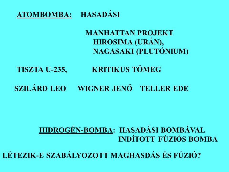 ATOMBOMBA: HASADÁSI MANHATTAN PROJEKT HIROSIMA (URÁN), NAGASAKI (PLUTÓNIUM) TISZTA U-235, KRITIKUS TÖMEG HIDROGÉN-BOMBA: HASADÁSI BOMBÁVAL INDÍTOTT FÚ