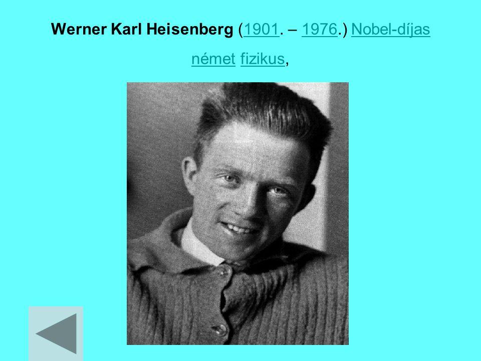 Werner Karl Heisenberg (1901. – 1976.) Nobel-díjas német fizikus,19011976Nobel-díjas németfizikus