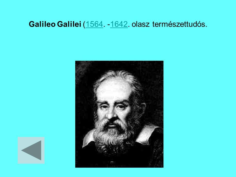Galileo Galilei (1564. -1642. olasz természettudós.15641642
