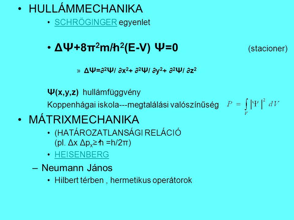 HULLÁMMECHANIKA SCHRÖGINGER egyenletSCHRÖGINGER ΔΨ+8π 2 m/h 2 (E-V) Ψ=0 (stacioner) »ΔΨ=∂ 2 Ψ/ ∂x 2 + ∂ 2 Ψ/ ∂y 2 + ∂ 2 Ψ/ ∂z 2 Ψ(x,y,z) hullámfüggvén