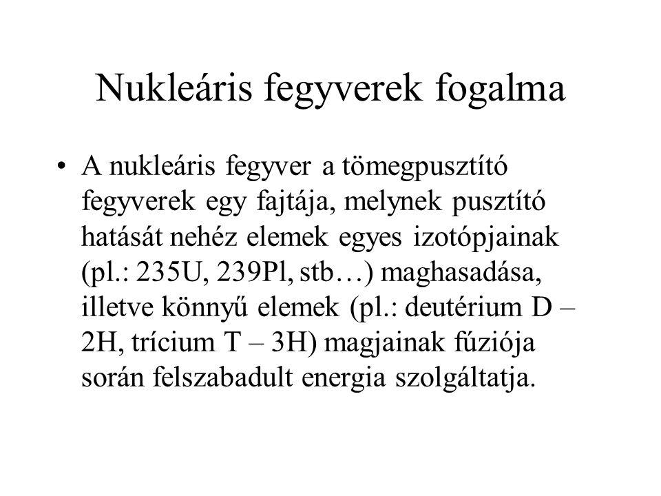 Nukleáris fegyverek fogalma A nukleáris fegyver a tömegpusztító fegyverek egy fajtája, melynek pusztító hatását nehéz elemek egyes izotópjainak (pl.: