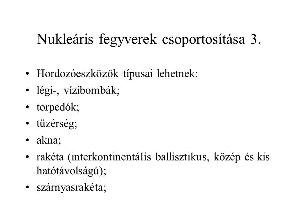 Nukleáris fegyverek csoportosítása 3. Hordozóeszközök típusai lehetnek: légi-, vízibombák; torpedók; tüzérség; akna; rakéta (interkontinentális ballis
