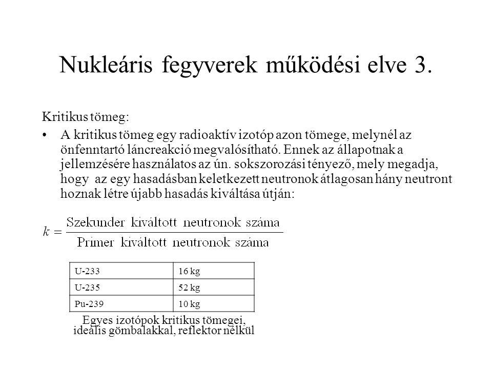 Nukleáris fegyverek működési elve 3. Kritikus tömeg: A kritikus tömeg egy radioaktív izotóp azon tömege, melynél az önfenntartó láncreakció megvalósít