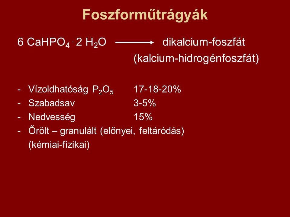 Foszforműtrágyák 6 CaHPO 4. 2 H 2 Odikalcium-foszfát (kalcium-hidrogénfoszfát) -Vízoldhatóság P 2 O 5 17-18-20% -Szabadsav 3-5% -Nedvesség15% -Őrölt –