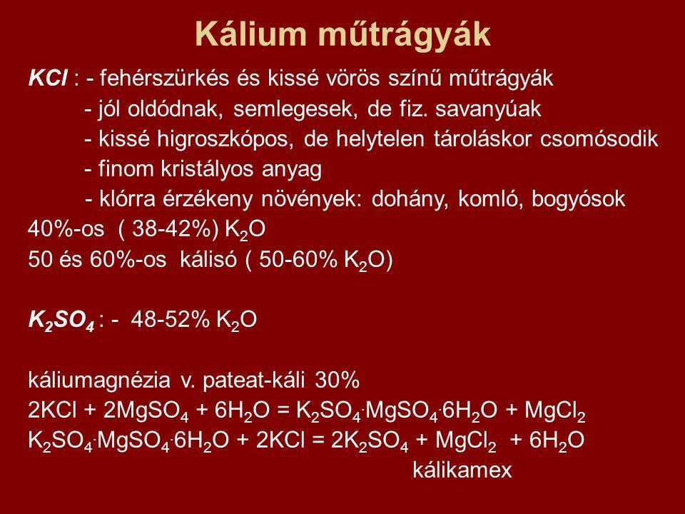 Kálium műtrágyák KCl : - fehérszürkés és kissé vörös színű műtrágyák - jól oldódnak, semlegesek, de fiz. savanyúak - kissé higroszkópos, de helytelen