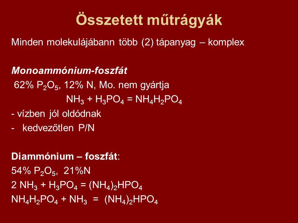 Összetett műtrágyák Minden molekulájábann több (2) tápanyag – komplex Monoammónium-foszfát 62% P 2 O 5, 12% N, Mo. nem gyártja NH 3 + H 3 PO 4 = NH 4