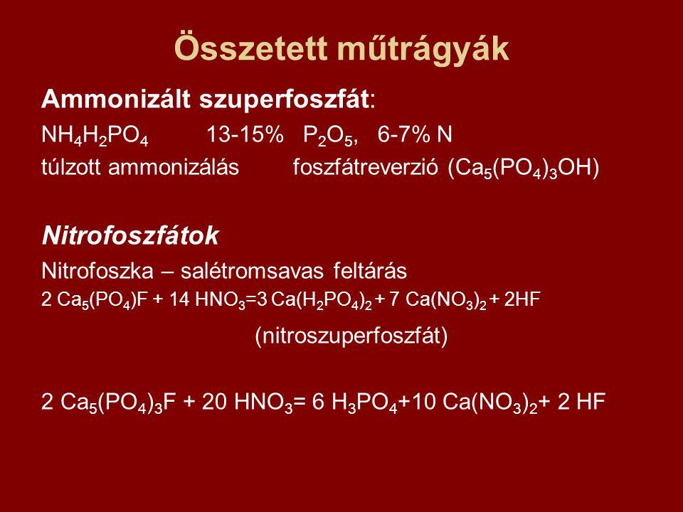 Összetett műtrágyák Ammonizált szuperfoszfát: NH 4 H 2 PO 4 13-15% P 2 O 5, 6-7% N túlzott ammonizálás foszfátreverzió (Ca 5 (PO 4 ) 3 OH) Nitrofoszfá