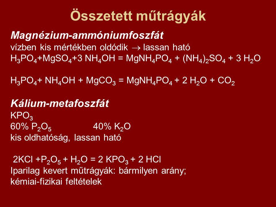 Összetett műtrágyák Magnézium-ammóniumfoszfát vízben kis mértékben oldódik  lassan ható H 3 PO 4 +MgSO 4 +3 NH 4 OH = MgNH 4 PO 4 + (NH 4 ) 2 SO 4 +