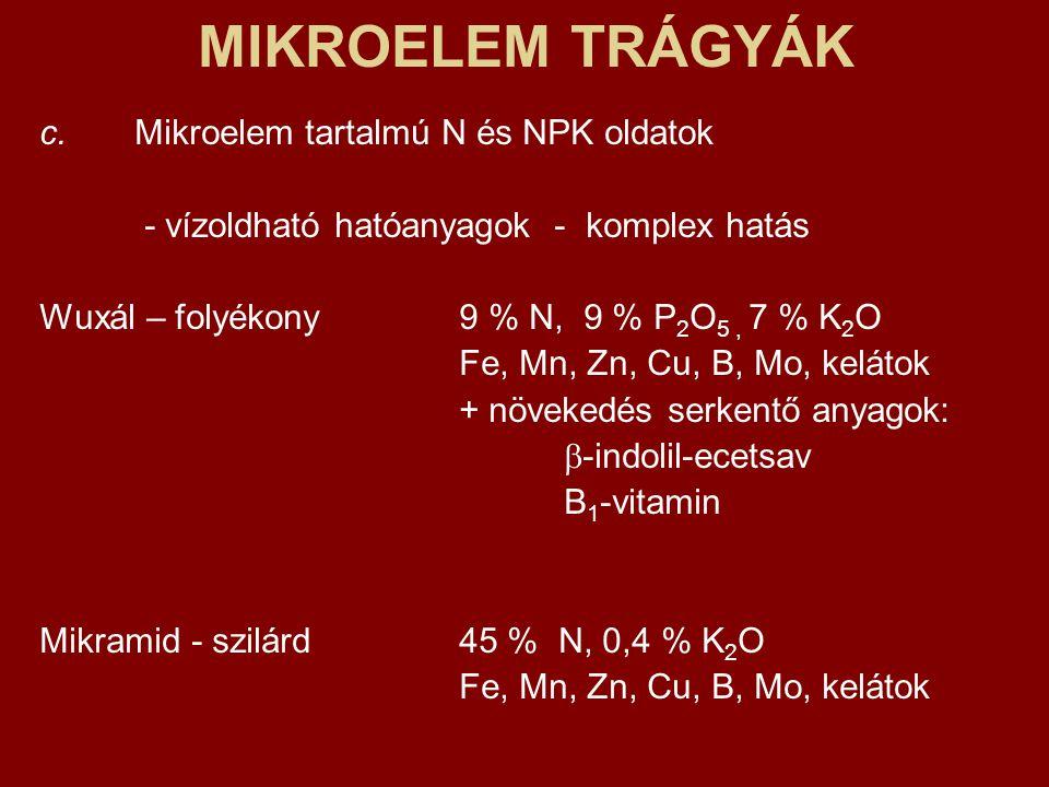 MIKROELEM TRÁGYÁK c. Mikroelem tartalmú N és NPK oldatok - vízoldható hatóanyagok - komplex hatás Wuxál – folyékony9 % N, 9 % P 2 O 5, 7 % K 2 O Fe, M
