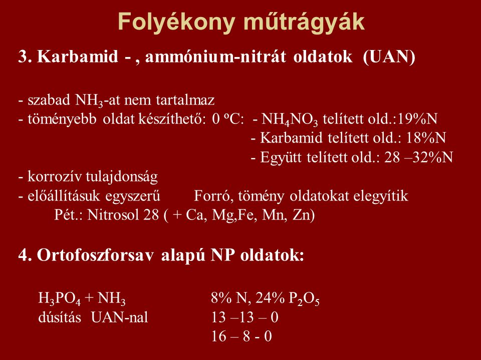 Folyékony műtrágyák 3. Karbamid -, ammónium-nitrát oldatok (UAN) - szabad NH 3 -at nem tartalmaz - töményebb oldat készíthető: 0 o C: - NH 4 NO 3 telí