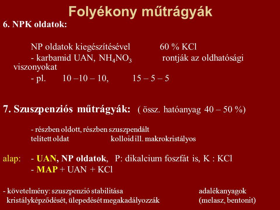 Folyékony műtrágyák 6. NPK oldatok: NP oldatok kiegészítésével 60 % KCl - karbamid UAN, NH 4 NO 3 rontják az oldhatósági viszonyokat - pl. 10 –10 – 10