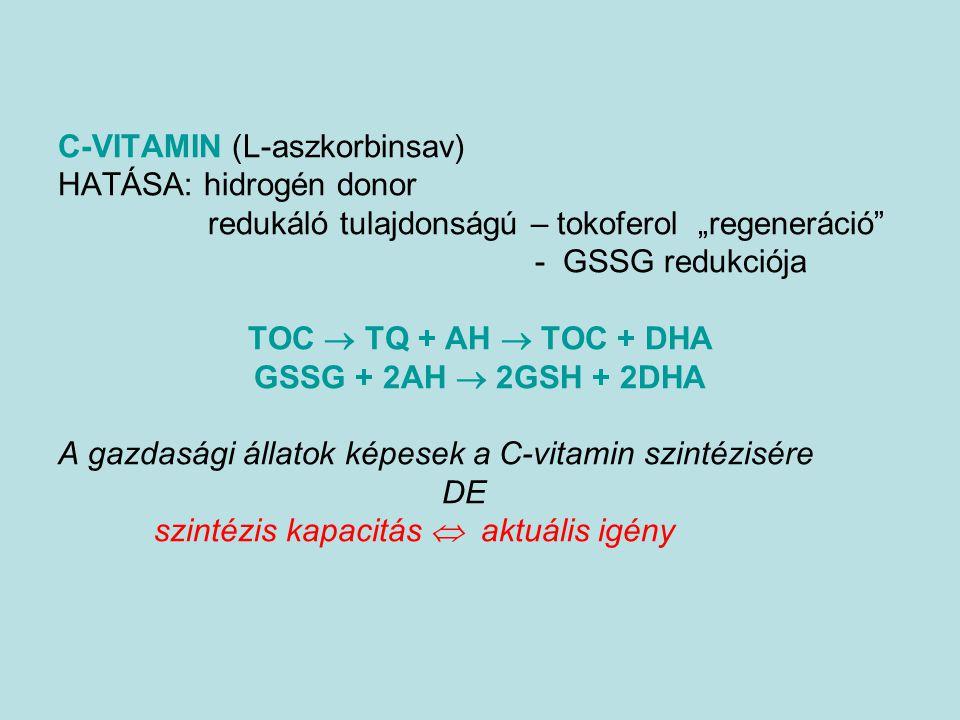 """C-VITAMIN (L-aszkorbinsav) HATÁSA: hidrogén donor redukáló tulajdonságú – tokoferol """"regeneráció"""" - GSSG redukciója TOC  TQ + AH  TOC + DHA GSSG + 2"""