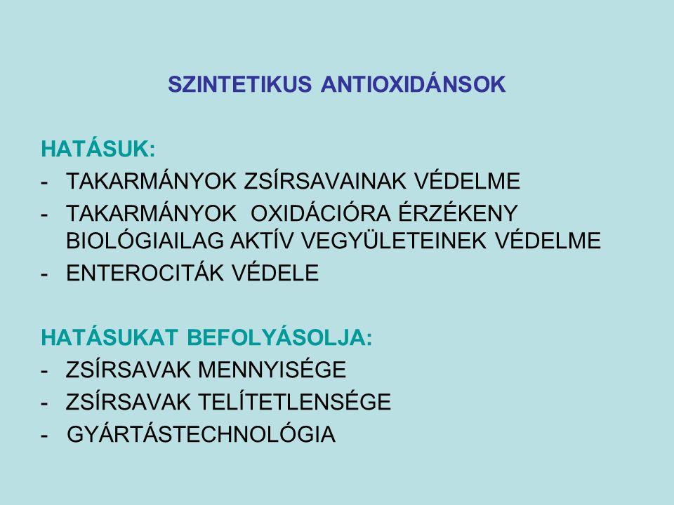 SZINTETIKUS ANTIOXIDÁNSOK HATÁSUK: -TAKARMÁNYOK ZSÍRSAVAINAK VÉDELME -TAKARMÁNYOK OXIDÁCIÓRA ÉRZÉKENY BIOLÓGIAILAG AKTÍV VEGYÜLETEINEK VÉDELME -ENTERO