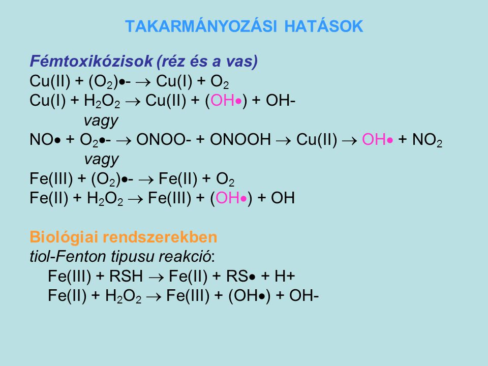 TAKARMÁNYOZÁSI HATÁSOK Fémtoxikózisok (réz és a vas) Cu(II) + (O 2 )  -  Cu(I) + O 2 Cu(I) + H 2 O 2  Cu(II) + (OH  ) + OH- vagy NO  + O 2  - 