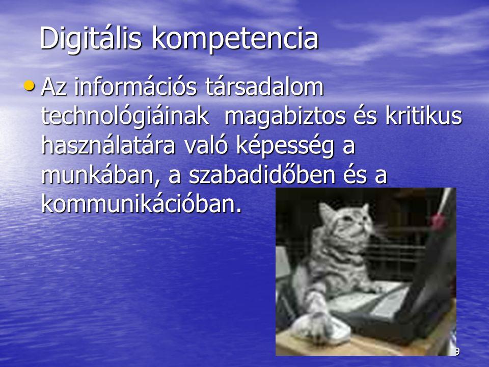 59 Digitális kompetencia Digitális kompetencia Az információs társadalom technológiáinak magabiztos és kritikus használatára való képesség a munkában,