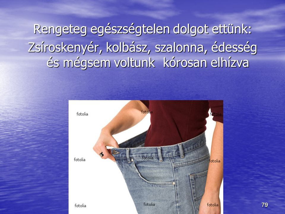 79 Rengeteg egészségtelen dolgot ettünk: Zsíroskenyér, kolbász, szalonna, édesség és mégsem voltunk kórosan elhízva