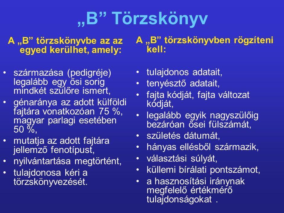 """""""B"""" Törzskönyv A """"B"""" törzskönyvbe az az egyed kerülhet, amely: származása (pedigréje) legalább egy ősi sorig mindkét szülőre ismert, génaránya az adot"""