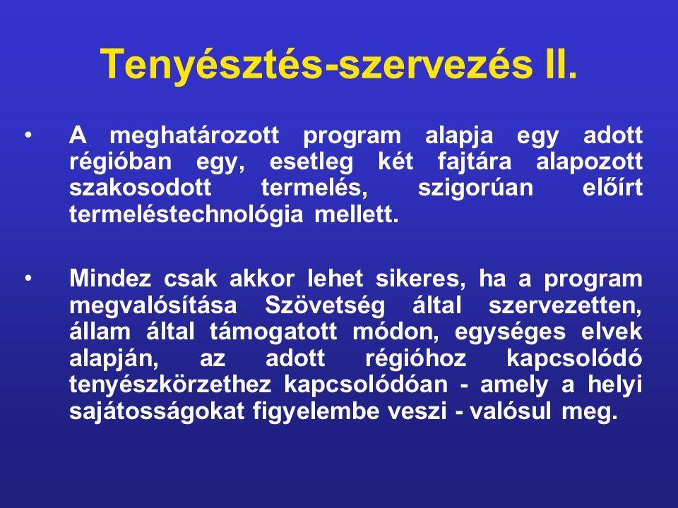 Tenyésztés-szervezés II. A meghatározott program alapja egy adott régióban egy, esetleg két fajtára alapozott szakosodott termelés, szigorúan előírt t