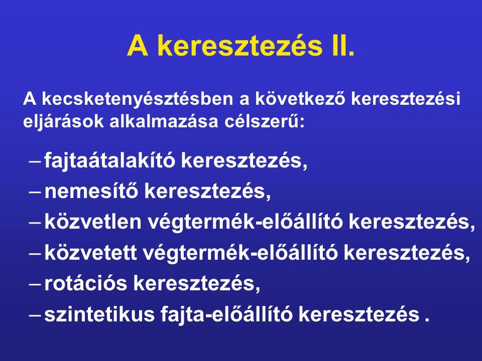 A keresztezés II. A kecsketenyésztésben a következő keresztezési eljárások alkalmazása célszerű: –fajtaátalakító keresztezés, –nemesítő keresztezés, –