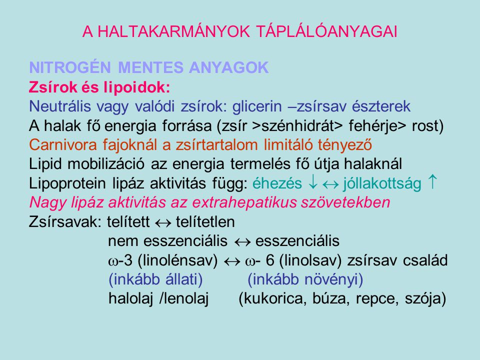 A HALTAKARMÁNYOK TÁPLÁLÓANYAGAI NITROGÉN MENTES ANYAGOK Zsírok és lipoidok: Neutrális vagy valódi zsírok: glicerin –zsírsav észterek A halak fő energi
