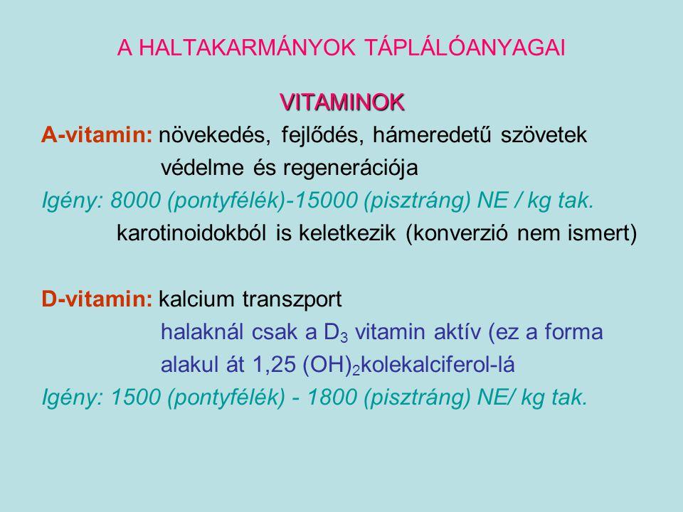 A HALTAKARMÁNYOK TÁPLÁLÓANYAGAI VITAMINOK A-vitamin: növekedés, fejlődés, hámeredetű szövetek védelme és regenerációja Igény: 8000 (pontyfélék)-15000