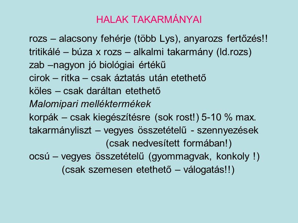 HALAK TAKARMÁNYAI rozs – alacsony fehérje (több Lys), anyarozs fertőzés!! tritikálé – búza x rozs – alkalmi takarmány (ld.rozs) zab –nagyon jó biológi