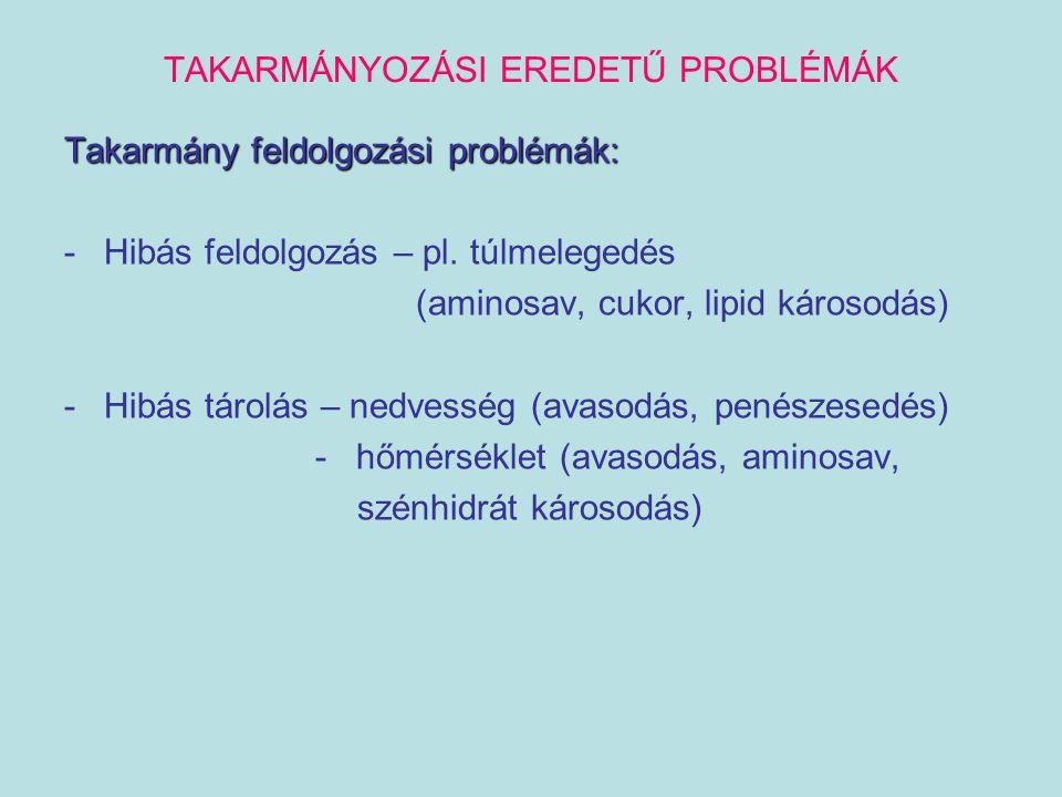 TAKARMÁNYOZÁSI EREDETŰ PROBLÉMÁK Takarmány feldolgozási problémák: -Hibás feldolgozás – pl. túlmelegedés (aminosav, cukor, lipid károsodás) -Hibás tár