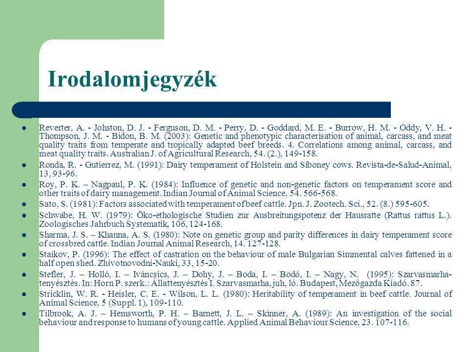 Irodalomjegyzék Reverter, A. - Johston, D. J. - Ferguson, D. M. - Perry, D. - Goddard, M. E. - Burrow, H. M. - Oddy, V. H. - Thompson, J. M. - Bidon,