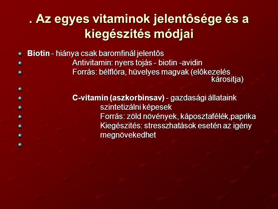 . Az egyes vitaminok jelentôsége és a kiegészités módjai Biotin - hiánya csak baromfinál jelentôs Antivitamin: nyers tojás - biotin -avidin Forrás: bé