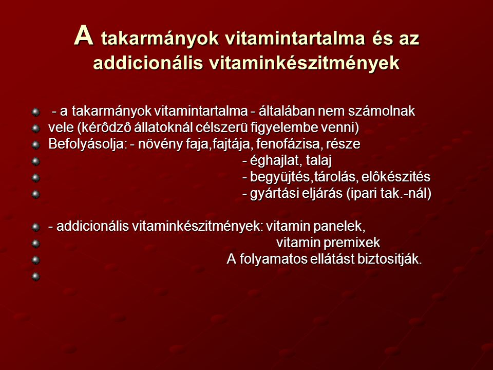 A takarmányok vitamintartalma és az addicionális vitaminkészitmények - a takarmányok vitamintartalma - általában nem számolnak - a takarmányok vitamin