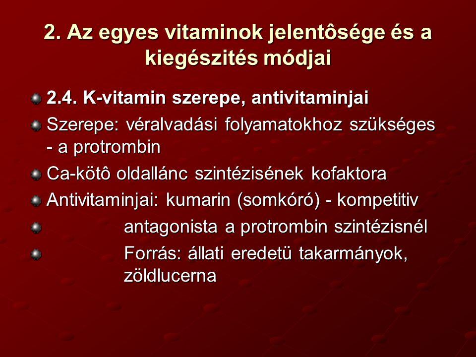 2. Az egyes vitaminok jelentôsége és a kiegészités módjai 2.4. K-vitamin szerepe, antivitaminjai Szerepe: véralvadási folyamatokhoz szükséges - a prot