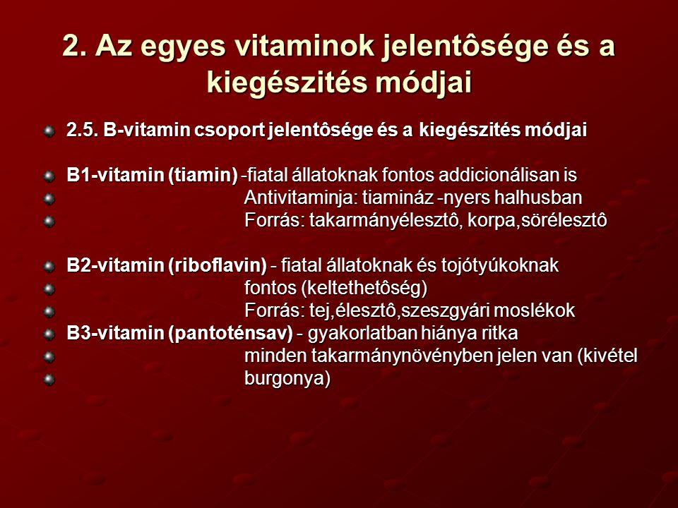 2. Az egyes vitaminok jelentôsége és a kiegészités módjai 2.5. B-vitamin csoport jelentôsége és a kiegészités módjai B1-vitamin (tiamin) -fiatal állat